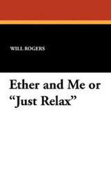 """Ether and Me or """"Just Relax,"""" by Will Rogers (Paperback)"""