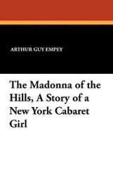 The Madonna of the Hills, A Story of a New York Cabaret Girl, by Arthur Guy Empey (Paperback)