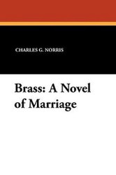 Brass: A Novel of Marriage, by Charles G. Norris (Paperback)