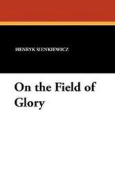 On the Field of Glory, by Henryk Sienkiewicz (Paperback)
