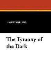 The Tyranny of the Dark, by Hamlin Garland (Paperback)