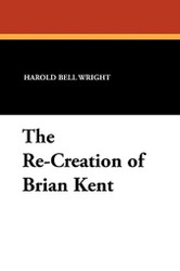 The Re-Creation of Brian Kent, by Harold Bell Wright (Paperback)