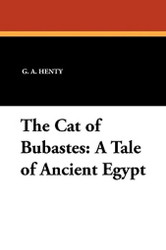 The Cat of Bubastes: A Tale of Ancient Egypt, by G.A. Henty (Paperback)