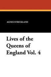 Lives of the Queens of England Vol. 4, by Agnes Strickland (Paperback)