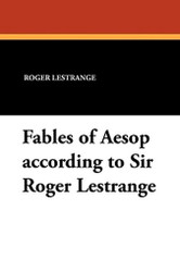 Fables of Aesop according to Sir Roger Lestrange, by Sir Roger Lestrange (Paperback)