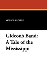 Gideon's Band: A Tale of the Mississippi, by George W. Cable (Paperback)