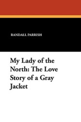 My Lady of the North: The Love Story of a Gray Jacket, by Randall Parrish (Paperback)