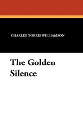 The Golden Silence, by C.N. Williamson and A.M. Williamson (Paperback)