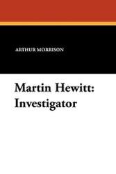 Martin Hewitt: Investigator, by Arthur Morrison (Paperback)