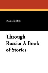 Through Russia: A Book of Stories, by Maxim Gorki (Paperback)