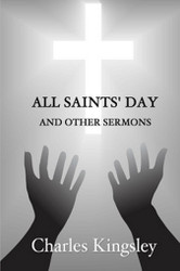 All Saints' Day and Other Sermons, by Charles Kingsley (Paperback)
