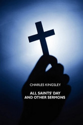 All Saints' Day and Other Sermons, by Charles Kingsley (Paperback) 1434433129