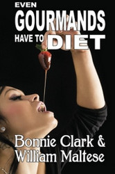 Even Gourmands Have to Diet, by Bonnie Clark and William Maltese  (Paperback)