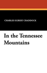In the Tennessee Mountains, by Charles Egbert Craddock (Paperback)