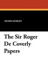 The Sir Roger De Coverly Papers, edited by Henry Morley (Paperback)