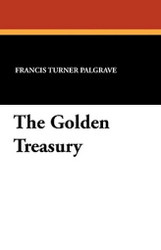 The Golden Treasury, by Francis Turner Palgrave (Paperback)