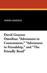 """David Grayson Omnibus: """"Adventures in Contentment,"""" """"Adventures in Friendship,"""" and """"The Friendly Road,"""" by David Grayson (Paperback)"""