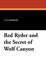 Red Ryder and the Secret of Wolf Canyon, by S.S. Stevens (Paperback)