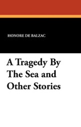 A Tragedy By The Sea and Other Stories, by Honore de Balzac (Paperback)