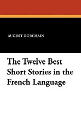 The Twelve Best Short Stories in the French Language, edited by August Dorchain (Paperback)