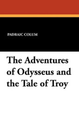 The Adventures of Odysseus and the Tale of Troy, by Padraic Colum (Paperback)