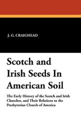 Scotch and Irish Seeds In American Soil, by J.G. Craighead (Paperback)