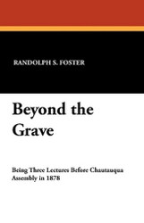 Beyond the Grave, by Randolph S. Foster (Paperback)