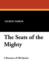 The Seats of the Mighty, by Gilbert Parker (Paperback)
