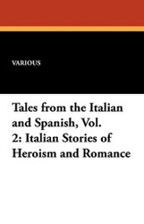 Tales from the Italian and Spanish, Vol. 2: Italian Stories of Heroism and Romance (Paperback)