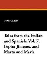 Tales from the Italian and Spanish, Vol. 7: Pepita Jimenez and Marta and Maria, by Juan Valera and Armando Palacio Valdes (Paperback)