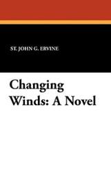Changing Winds: A Novel, by St. John G. Ervine (Paperback)