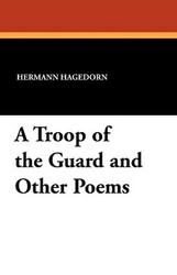 A Troop of the Guard and Other Poems, by Hermann Hagedorn (Paperback)