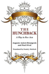 The Hunchback - A Play in Five Acts, by Auguste Anicet-Bourgeois and Paul Feval (Paperback)
