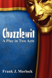 Chuzzlewit: A Play in Two Acts, by Frank J. Morlock (Paperback)