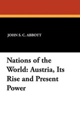 Nations of the World: Austria, Its Rise and Present Power, by John S.C. Abbott and Wilfred C. Lay (Paperback)