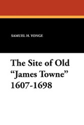 "The Site of Old ""James Towne"" 1607-1698, by Samuel H. Yonge (Paperback)"