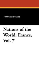 Nations of the World: France, Vol. 7, by Francois Guizot and Madame Guizot de Witt (Paperback)