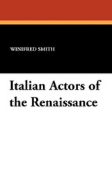 Italian Actors of the Renaissance, by Winifred Smith (Paperback)