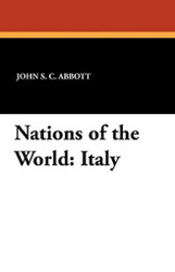 Nations of the World: Italy, by John S.C. Abbott and Wilfred C. Lay (Paperback)