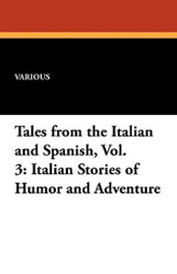 Tales from the Italian and Spanish, Vol. 3: Italian Stories of Humor and Adventure (Paperback)