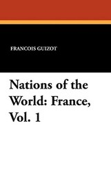Nations of the World: France, Vol. 1, by Francois Guizot and Madame Guizot de Witt (Paperback)