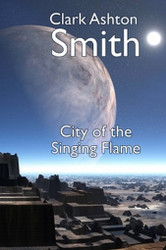 The City of the Singing Flame, by Clark Ashton Smith (Paperback)
