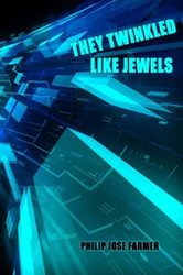 They Twinkled Like Jewels: A Science Fiction Classic, by Philip Jose Farmer (Paperback)