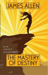 The Mastery of Destiny, by James Allen (Paperback)