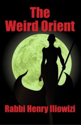 The Weird Orient: Nine Magic Tales, by Henry Iliowizi (Paperback)