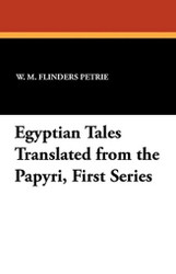 Egyptian Tales Translated from the Papyri, First Series, by W.M. Flinders Petrie (Paperback)