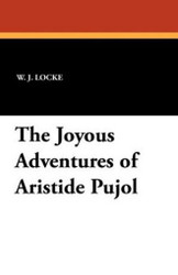 The Joyous Adventures of Aristide Pujol, by W. J. Locke (Paperback)