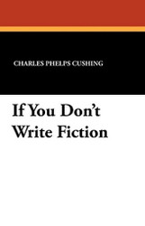 If You Don't Write Fiction, by Charles Phelps Cushing (Paperback)