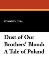 Dust of Our Brothers' Blood: A Tale of Poland, by Jona Konopko (Paperback)