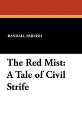 The Red Mist: A Tale of Civil Strife, by Randall Parrish (Paperback)